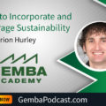 EC 035: How to Incorporate and Leverage Lean Six Sigma and Sustainability – Gemba Academy Interview